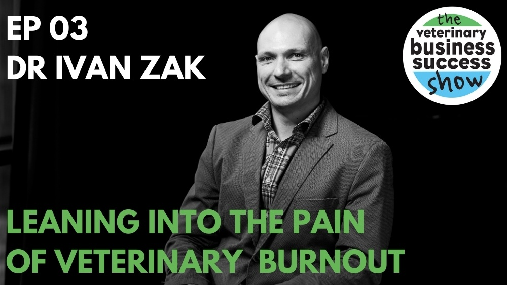 Leaning Into Veterinary Burnout with Dr Ivan Zak